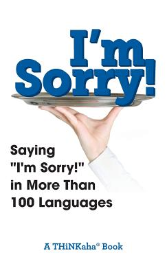 I'm Sorry!: Saying I'm Sorry! in More than 100 Languages Cover Image