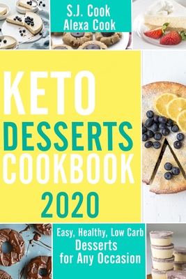 Keto Desserts Cookbook: Easy, Healthy, Low-Carb Desserts for any Occasion Cover Image