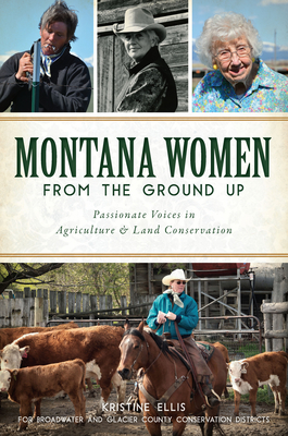 Montana Women from the Ground Up: Passionate Voices in Agriculture and Land Conservation Cover Image