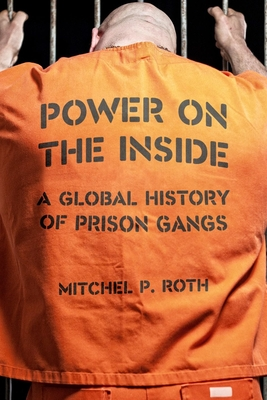 Power on the Inside: A Global History of Prison Gangs Cover Image