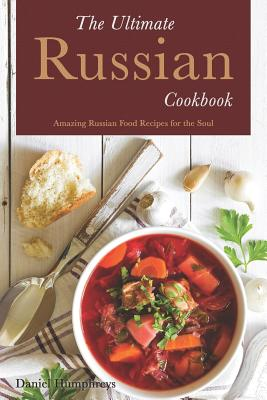 The Ultimate Russian Cookbook: Amazing Russian Food Recipes for the Soul Cover Image