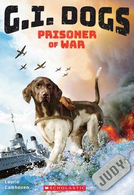 G.I. Dogs: Judy, Prisoner of War Cover Image