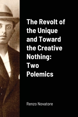 The Revolt of the Unique and Toward the Creative Nothing: Two Polemics Cover Image