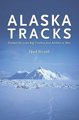 Alaska Tracks: Footprints in the Big Country from Ambler to Attu Cover Image