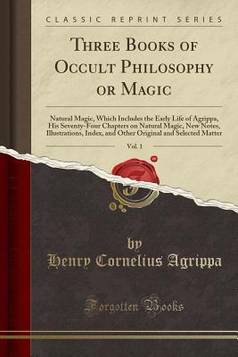 Three Books of Occult Philosophy or Magic, Vol. 1 (Classic Reprint) Cover Image