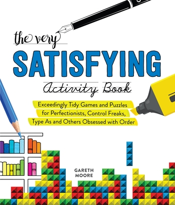 The Very Satisfying Activity Book: Exceedingly Tidy Games and Puzzles for Perfectionists, Control Freaks, Type As, and Others Obsessed with Order Cover Image