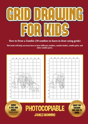 How to Draw a Zombie (38 zombies to learn to draw using grids): This book will help you learn how to draw different zombies, zombie bodies, zombie gir Cover Image