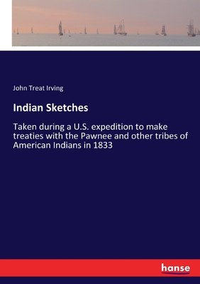 Indian Sketches: Taken during a U.S. expedition to make treaties with the Pawnee and other tribes of American Indians in 1833 cover