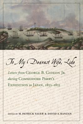 To My Dearest Wife, Lide: Letters from George B. Gideon Jr. during Commodore Perry's Expedition to Japan, 1853–1855 (Maritime Currents:  History and Archaeol) Cover Image