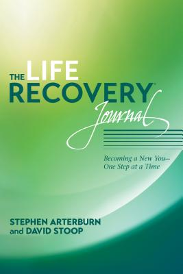 The Life Recovery Journal: Becoming a New You - One Step at a Time Cover Image