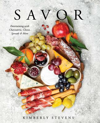 Savor: Entertaining with Charcuterie, Cheese, Spreads & More! (Cookbook for Entertaining, Recipes for Groups, Hosting Events, Easy Cooking, Appetizers and Hors Devours) Cover Image