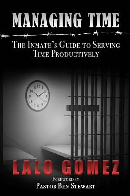 Managing Time: The Inmate's Guide To Serving Time Productively Cover Image