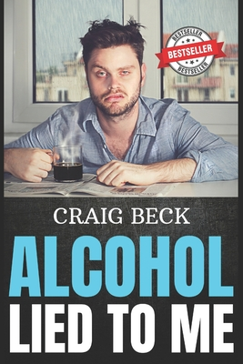 Alcohol Lied to Me: The Intelligent Way to Escape Alcohol Addiction Cover Image