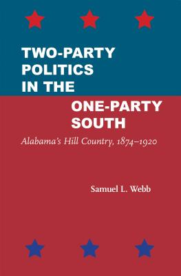 Two-Party Politics in the One-Party South: Alabama's Hill Country, 1874–1920 Cover Image