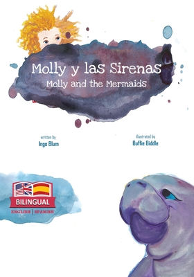 Molly and the Mermaids - Molly y las Sirenas: Bilingual Children's Picture Book English Spanish Cover Image