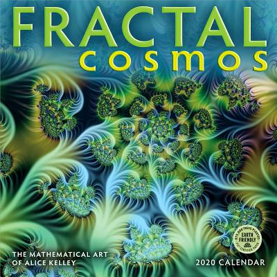 Fractal Cosmos 2020 Wall Calendar: The Mathematical Art of Alice Kelley Cover Image