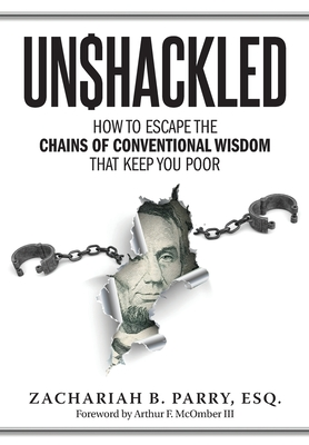 Unshackled: How to Escape the Chains of Conventional Wisdom that Keep You Poor Cover Image