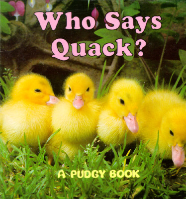 Who Says Quack?: A Pudgy Board Book (Pudgy Board Books) Cover Image