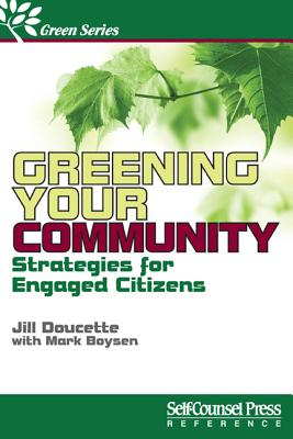 Greening Your Community: Strategies for Engaged Citizens (Self-Counsel Green) Cover Image