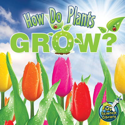How Do Plants Grow? (My Science Library) Cover Image