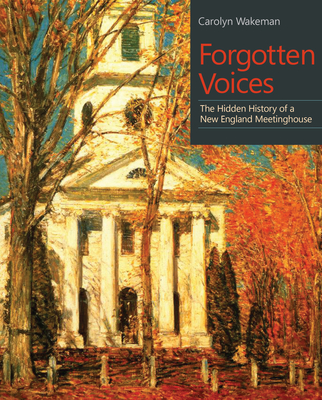 Forgotten Voices: The Hidden History of a New England Meetinghouse (Driftless) Cover Image