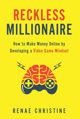 Reckless Millionaire: How to Make Money Online by Developing a Video Game Mindset Cover Image