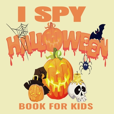 i spy halloween book for kids: Amazing Halloween Activities for Kids, Preschoolers and Toddlers - Halloween gift for Kids to Celebrate Halloween and Cover Image