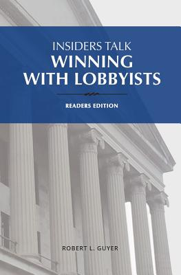 Insiders Talk: Winning with Lobbyists, Readers Edition Cover Image