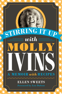 Stirring It Up with Molly Ivins: A Memoir with Recipes Cover Image