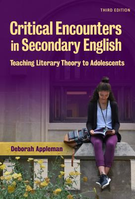 Critical Encounters in Secondary English: Teaching Literary Theory to Adolescents (Language & Literacy) Cover Image