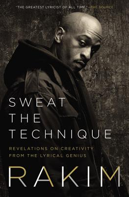 Sweat the Technique: Revelations on Creativity from the Lyrical Genius Cover Image