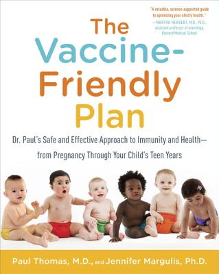 The Vaccine-Friendly Plan: Dr. Paul's Safe and Effective Approach to Immunity and Health-from Pregnancy Through Your Child's Teen Years Cover Image