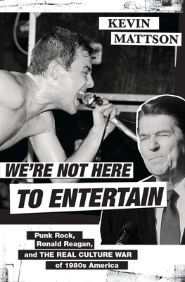 We're Not Here to Entertain: Punk Rock, Ronald Reagan, and the Real Culture War of 1980s America Cover Image