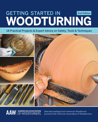 Getting Started in Woodturning: 18 Practical Projects & Expert Advice on Safety, Tools & Techniques Cover Image