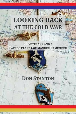 Looking Back at the Cold War: 30 Veterans and a Patrol Plane Commander Remember Cover Image