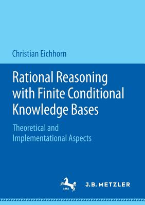 Rational Reasoning with Finite Conditional Knowledge Bases: Theoretical and Implementational Aspects Cover Image