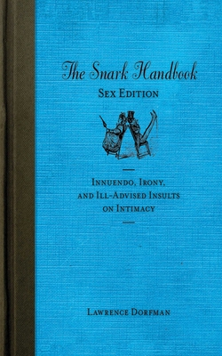The Snark Handbook: Sex Edition: Innuendo, Irony, and Ill-Advised Insults on Intimacy (Snark Series) Cover Image