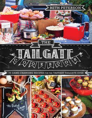 The Tailgate Cookbook: 75 Game-Changing Recipes for the Tastiest Tailgate Ever Cover Image