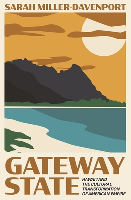 Gateway State: Hawai'i and the Cultural Transformation of American Empire Cover Image