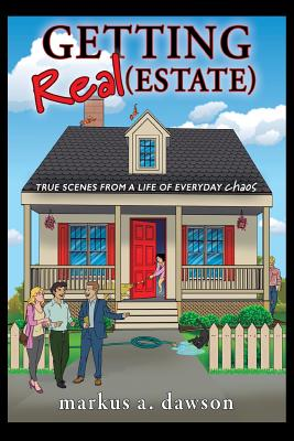 Getting Real (Estate): True Scenes from a Life of Everyday Chaos Cover Image
