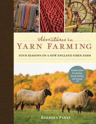 Adventures in Yarn Farming: Four Seasons on a New England Fiber Farm Cover Image