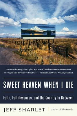 Sweet Heaven When I Die: Faith, Faithlessness, and the Country In Between Cover Image