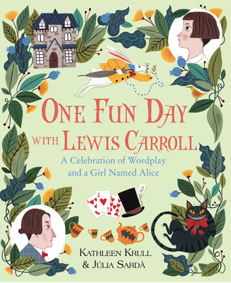One Fun Day with Lewis Carroll: A Celebration of Word Play and a Girl Named Alice by Kathleen Krull & Julia Sarda
