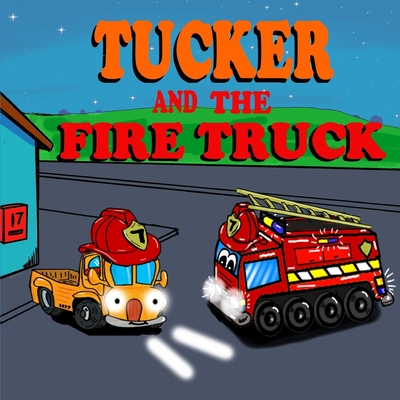 Tucker and the Fire Truck: Fire Truck Picture Book -Fun Truck Books for Boys - Book 6 Cover Image