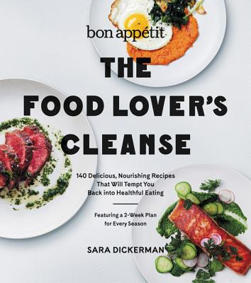 Bon Appetit: The Food Lover's Cleanse: 140 Delicious, Nourishing Recipes That Will Tempt You Back into Healthful Eating Cover Image