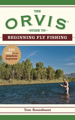 The Orvis Guide to Beginning Fly Fishing: 101 Tips for the Absolute Beginner (Orvis Guides) Cover Image