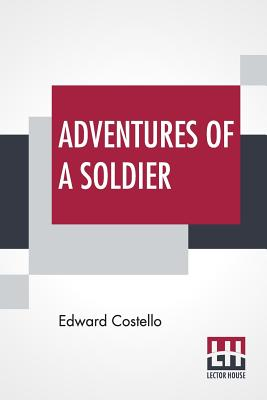 Adventures Of A Soldier: Written By Himself. Being The Memoirs Of Edward Costello, K.S.F. Formerly A Non-Commissioned Officer In The Rifle Brig Cover Image