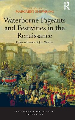Waterborne Pageants and Festivities in the Renaissance: Essays in Honour of J.R. Mulryne (European Festival Studies: 1450-1700) Cover Image