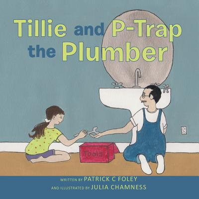 Tillie and P-Trap the Plumber by Patrick C Foley and Julia Chamness