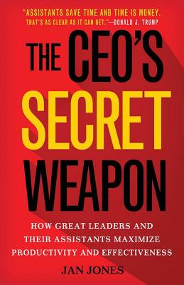 The Ceo's Secret Weapon: How Great Leaders and Their Assistants Maximize Productivity and Effectiveness Cover Image